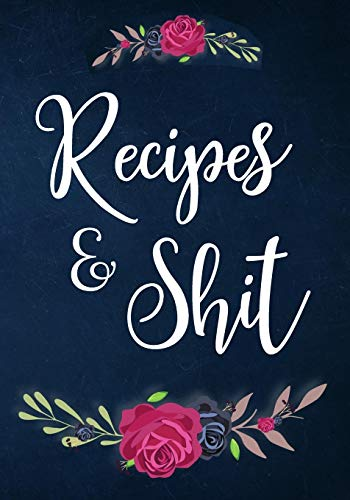 Recipes And Shit: 110 Blank Recipe Journal, Cookbook Blank For Everyone, Empty Blank Recipe Book To Collect The Favorite Recipes You Love In Your Own Custom Cookbook from Independently published