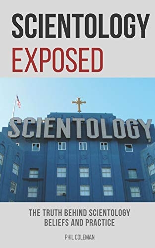 SCIENTOLOGY EXPOSED: The Truth Behind Scientology Beliefs and Practice from Independently published