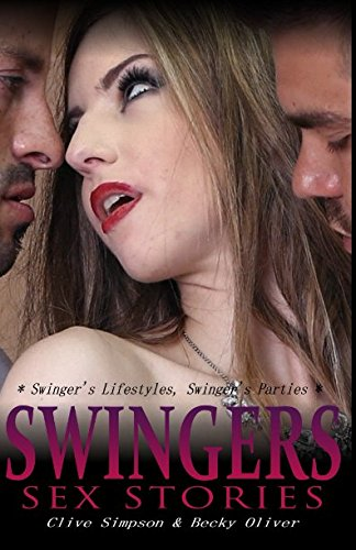 SWINGERS SEX STORIES: Based on real-life erotic sex stories about married couples into the swinging lifestyle from Independently published