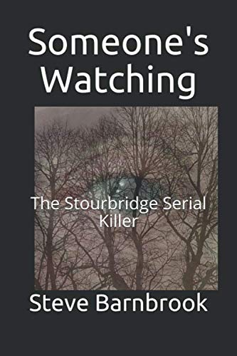 Someone's Watching: The Stourbridge Serial Killer from Independently published
