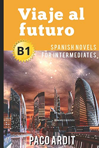 Spanish Novels: Viaje al futuro (Spanish Novels for Intermediates - B1) from Independently Published
