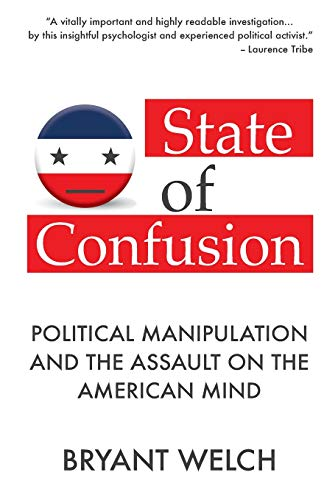 State of Confusion: Political Manipulation and the Assault on the American Mind (Revised) from Independently Published