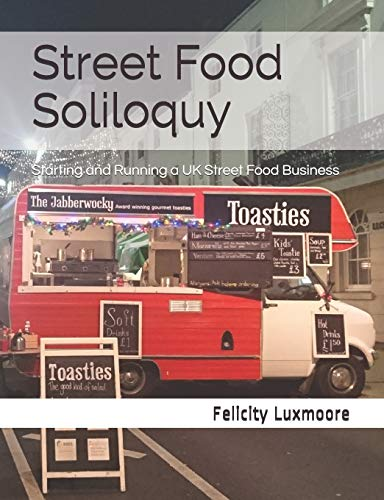 Street Food Soliloquy: Starting and Running a UK Street Food Business from Independently published
