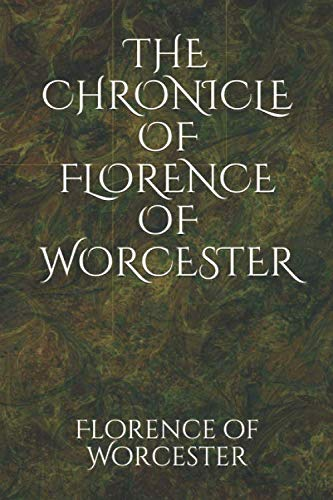 THE CHRONICLE OF FLORENCE OF WORCESTER from Independently published