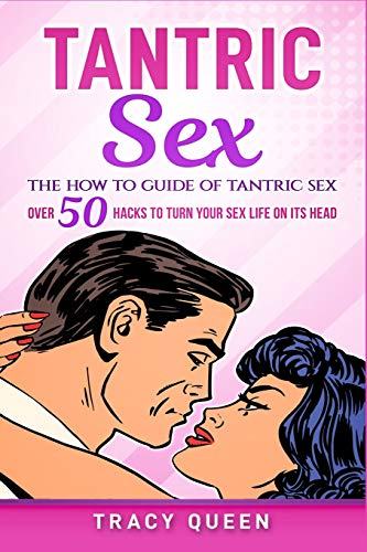 Tantric Sex: The How to Guide on Tantric Sex: Over 50 Hacks to Turn your Sex Life on its Head from Independently published