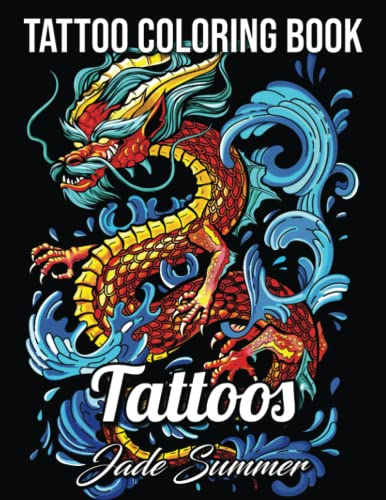 Tattoo Coloring Book: An Adult Coloring Book with Awesome, Sexy, and Relaxing Tattoo Designs for Men and Women from Independently published