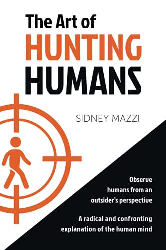The Art of HUNTING HUMANS: A radical and confronting explanation of the human mind from Independently published