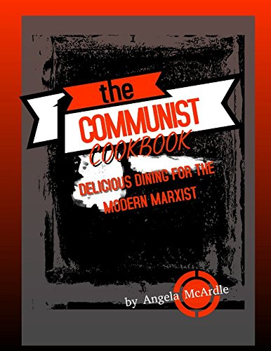The Communist Cookbook: Delicious Dining for the Modern Marxist from Independently published