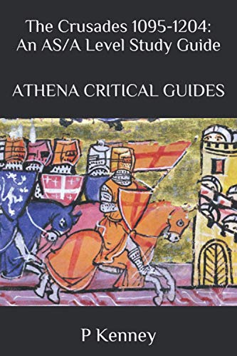 The Crusades 1095-1204: A Study Guide for AS/A Level (ATHENA CRITICAL GUIDES) from Independently published