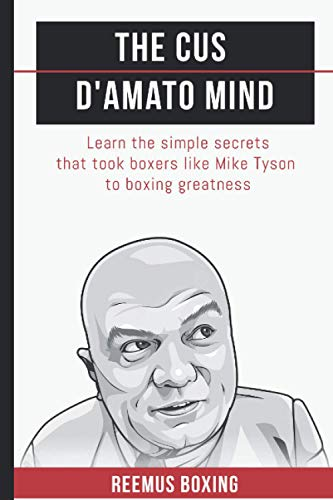 The Cus D'Amato Mind: Learn The Simple Secrets That Took Boxers Like Mike Tyson To Greatness from Independently published