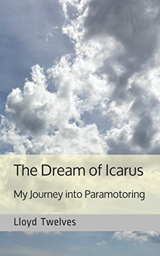The Dream of Icarus: My Journey into Paramotoring from Independently published