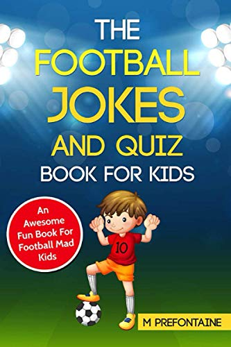 The Football Jokes and Quiz Book for Kids: An Awesome Fun Book For Football Mad Kids from Independently published