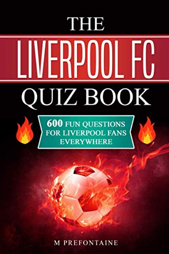The Liverpool FC Quiz Book: 600 Fun Questions for Liverpool Fans Everywhere from Independently published
