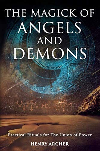 The Magick of Angels and Demons: Practical Rituals for The Union of Power from Independently published