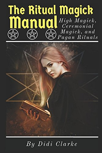 The Ritual Magick Manual: High Magick, Ceremonial Magick, and Pagan Rituals from Independently published