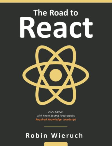 The Road to learn React: Your journey to master plain yet pragmatic React.js from Independently published