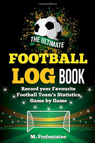 The Ultimate Football Log Book: Record Your Favourite Football Teams Statistics Game By Game from Independently published