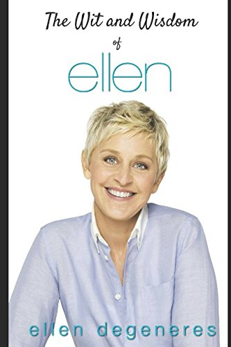 The Wit and Wisdom of Ellen DeGeneres from Independently published
