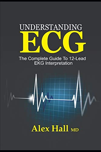 Understanding ECG: The Complete Guide to 12-Lead EKG Interpretation from Independently published