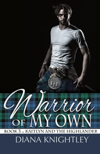 Warrior of My Own (Kaitlyn and the Highlander) from Independently published