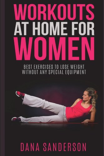 Workouts At Home For Women: Best Exercises to Lose Weight Without Any Special Equipment (Fat Burning Exercises) from Independently published