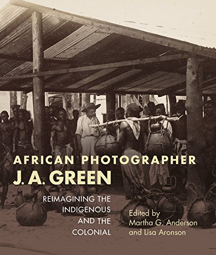 African Photographer J. A. Green: Reimagining the Indigenous and the Colonial (African Expressive Cultures) from Indiana University Press