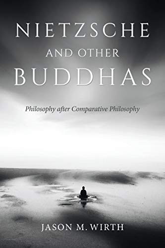 Nietzsche and Other Buddhas: Philosophy after Comparative Philosophy (World Philosophies) from Indiana University Press (IPS)