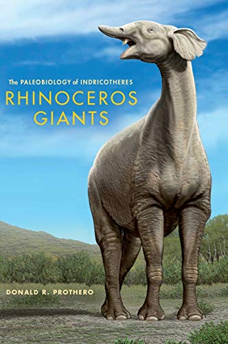 Rhinoceros Giants: The Paleobiology of Indricotheres (Life of the Past) from Brand: Indiana University Press