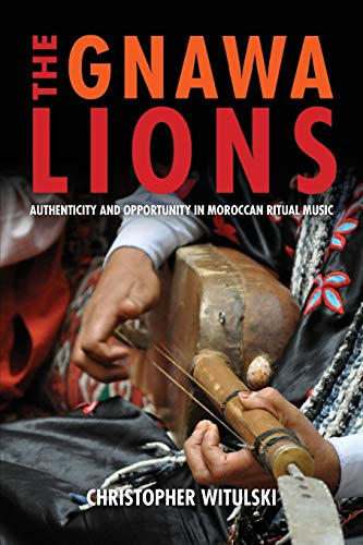 The Gnawa Lions: Authenticity and Opportunity in Moroccan Ritual Music (Public Cultures of the Middle East and North Africa) from Indiana University Press (IPS)