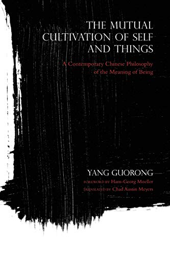 The Mutual Cultivation of Self and Things: A Contemporary Chinese Philosophy of the Meaning of Being (World Philosophies) from Indiana University Press (IPS)