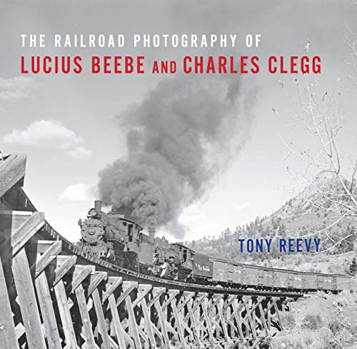 The Railroad Photography of Lucius Beebe and Charles Clegg (Railroads Past and Present) from Indiana University Press