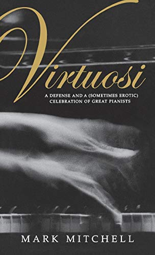 Virtuosi: A Defense and a (Sometimes Erotic) Celebration of Great Pianists from Indiana University Press