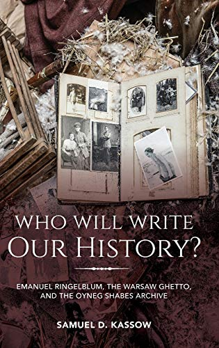 Who Will Write Our History?: Emanuel Ringelblum, the Warsaw Ghetto, and the Oyneg Shabes Archive (The Helen and Martin Schwartz Lectures in Jewish Studies) from Indiana University Press (IPS)