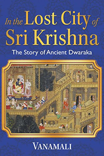 In the Lost City of Sri Krishna: The Story of Ancient Dwaraka from Inner Traditions