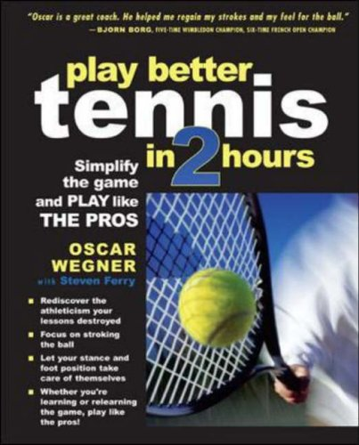 PLAY BETTER TENNIS IN TWO HOURS: Simplify the Game and Play Like the Pros from International Marine/Ragged Mountain Press