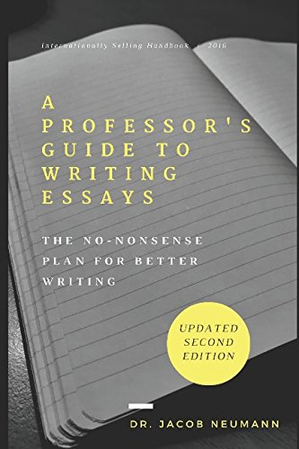 A Professor's Guide to Writing Essays: The No-Nonsense Plan for Better Writing from Jacob Neumann