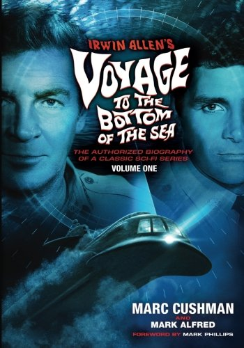 Irwin Allen's Voyage to the Bottom of the Sea Volume 1: The Authorized Biography of a Classic Sci-Fi Series from Jacobs Brown Press