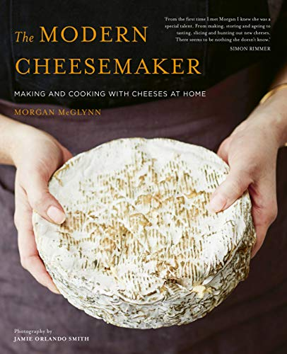 The Modern Cheesemaker: Making and cooking with cheeses at home from White Lion Publishing
