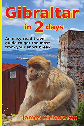 Gibraltar in 2 Days: An easy-read travel guide to get the most from your short break from James E Richardson (Electrical) Limited