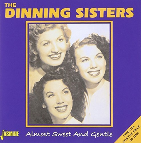 Almost Sweet And Gentle by The Dinning Sisters (2001-10-05) from Jasmine Records