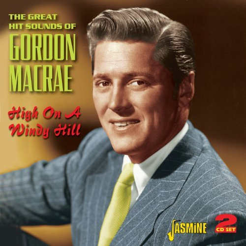 High on a Windy Hill - The Great Hit Sounds of Gordon MacRae by Gordon MacRae from Jasmine Records