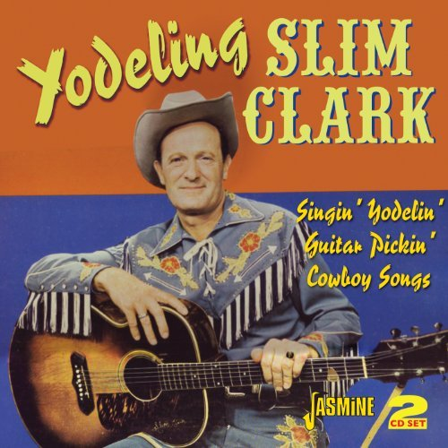 Singin' Yodelin' Guitar Pickin' Cowboy Songs by Yodeling Slim Clark from Jasmine Records