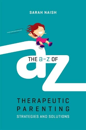 The A-Z of Therapeutic Parenting: Strategies and Solutions (Therapeutic Parenting Books) from Jessica Kingsley Publishers