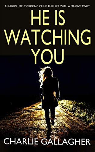 HE IS WATCHING YOU an absolutely gripping crime thriller with a massive twist from Joffe Books