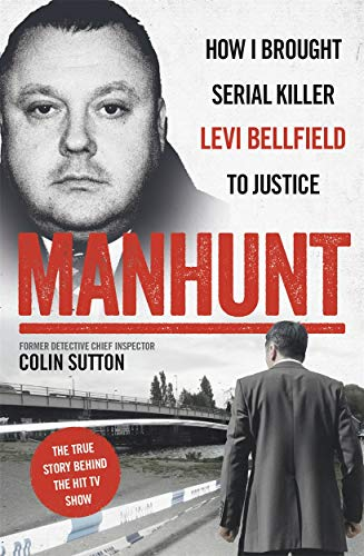 Manhunt: The true story behind the hit TV drama about Levi Bellfield and the murder of Milly Dowler from Colin Sutton
