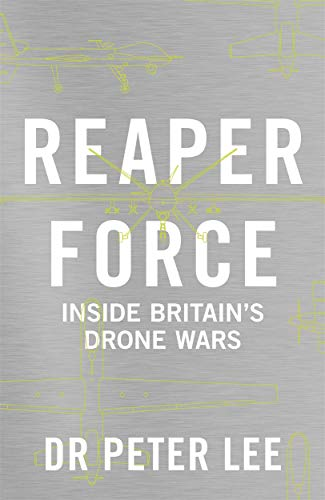 Reaper Force - Inside Britain's Drone Wars: Inside Britain's Drone Wars from John Blake