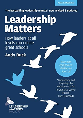 Leadership Matters: How Leaders at All Levels Can Create Great Schools - UPDATED AND REVISED 2ND ED from John Catt Educational Ltd