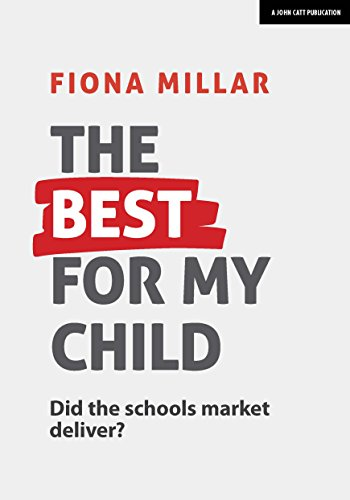 The Best For My Child: Did the schools market deliver? from John Catt Educational Ltd