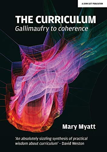 The Curriculum: Gallimaufry to coherence from John Catt Educational Ltd