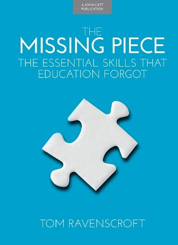 The Missing Piece: The Essential Skills that Education Forgot from John Catt Educational Ltd